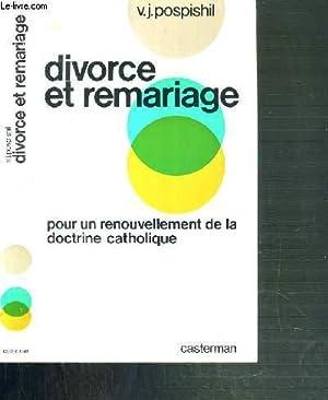 DIVORCE ET REMARIAGE - POUR UN RENOUVELLEMENT DE LA DOCTRINE CATHOLIQUE: POSPISHIL V.J.