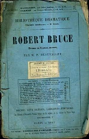 ROBERT BRUCE DRAME EN 5 ACTES EN VERS - BIBLIOTHEQUE DRAMATIQUE THEATRE MODERNE 2E SERIE.: M.P. ...