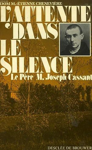L'ATTENTE DANS LE SILENCE, LE PERE MARIE-JOSEPH: CHENEVIERE Dom M.-ETIENNE
