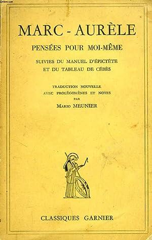 PENSEES POUR MOI-MEME, SUIVIES DU MANUEL D'EPICTETE ET DU TABLEAU DE CEBES: MARC-AURELE, Par M....