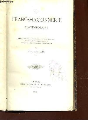 LA FRANC-MACONNERIE CONTEMPORAINE - Quelques pages de son histoire et de sa doctrine adressé...