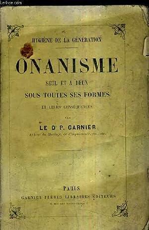 ONANISME SEUL ET A DEUX SOUS TOUTES SES FORMES ET LEURS CONSEQUENCES - HYGIENE DE LA GENERATION &#...