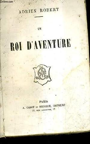 UN ROI D'AVENTURE.: ROBERT ADRIEN