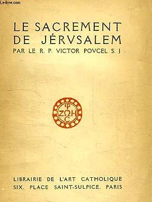 LE SACREMENT DE JERUSALEM: POVCEL R. P. VICTOR, S. J.