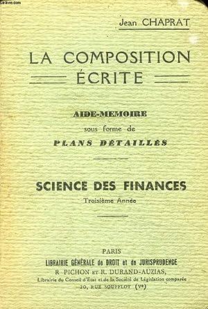 LA COMPOSITION ECRITE, AIDE-MEMOIRE SOUS FORME DE PLANS DETAILLES, SCIENCE DES FINANCES, 3e ANNEE: ...