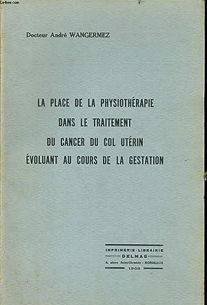 LA PLACE DE LA PHYSIOTHERAPIE DANS LE TRAITEMENT DU CANCER DU COL UTERIN EVOLUANT AU COURS DE LE ...