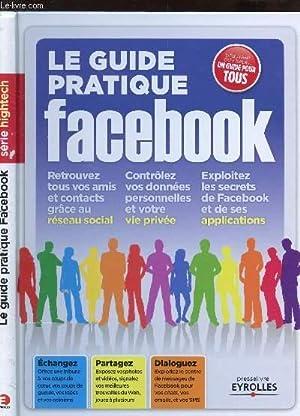 LE GUIDE PRATIQUE FACEBOOK (réseau social, Vie privée, Applicaions) / ECHANGEZ -...