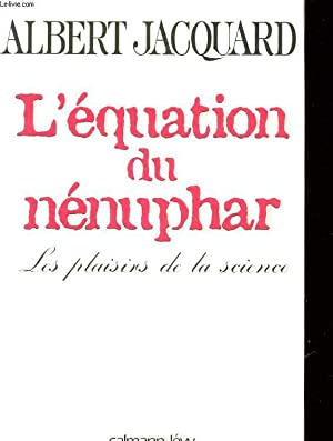 L'EQUATION DU NENUPHAR, LES PLAISIRS DE LA: ALBERT JACQUARD