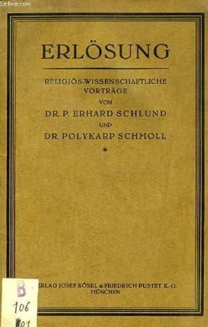 ERLÖSUNG, RELIGIÖS-WISSENSCHAFTLICHE VORTRÄGE: SCHLUND P. E., SCHMOLL P. P., O. F. M...