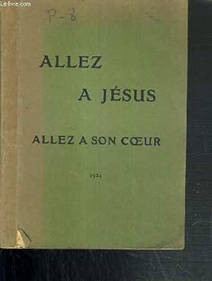 ALLEZ A JESUS ALLEZ A SON COEUR - MEDITATIONS SUR NOTRE-SEIGNEUR JESUS-CHRIST ET SUR LA SAINTE ...