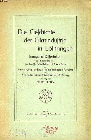 DIE GESCHICHTE DER GLASINDUSTRIE IN LOTHRINGEN (INAUGURAL-DISSERTATION): FLORY OTTO