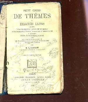 PETIT COURS DE THEMES ET EXERCICES LATINS - ADAPTE A A GRAMMAIRE LATINE DE LHOMOND et specialement ...