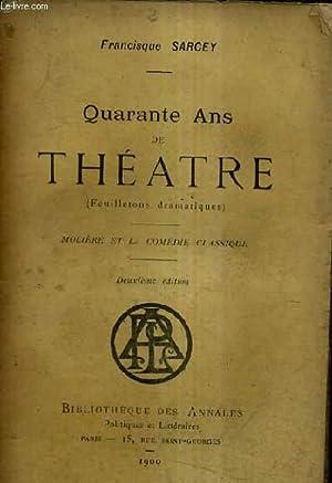 QUARANTE ANS DE THEATRE (FEUILLETONS DRAMATIQUES) - MOLIERE ET LA COMEDIE CLASSIQUE / 2E ...