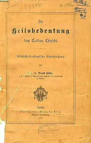 DIE HEILSBEDEUTUNG DES TODES CHRISTI: KÜHL Dr. ERNST