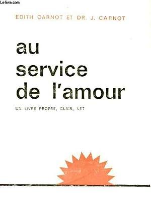 AU SERVICE DE L'AMOUR - EDITION FEMININE: CARNOT EDITH ET CARNOT DOCTEUR J.