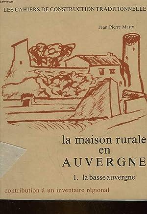 LA MAISON RURALE EN AUVERGNE - 1: MARTY JEAN PIERRE