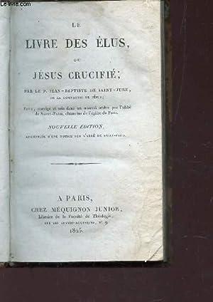 LE LIVRE DES ELUS OU JESUS CRUCIFIE: DE SAINT-JURE JEAN-BAPTISTE