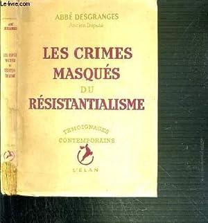 LES CRIMES MASQUES DU RESISTANTIALISME / TEMOIGNAGES CONTEMPORAINS: DESGRANGES ABBE
