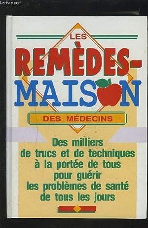 LES REMEDES-MAISONS DES MEDECINS - DES MILLIERS DE TRUCS ET DE TECHNIQUES A LA PORTEE DE TOUS POUR ...