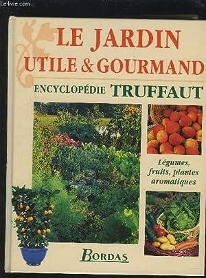 LE JARDIN UTILE & GOURMAND - ENCYCLOPEDIE: MIOULANE PATRICK