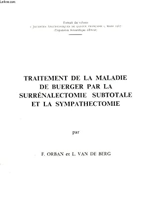 TRAITEMENT DE LA MALADIE DE BUERGER PAR LA SURRENALECTOMIE SUBTOTALE ET LA SYMPATHECTOMIE: ORBAN F....