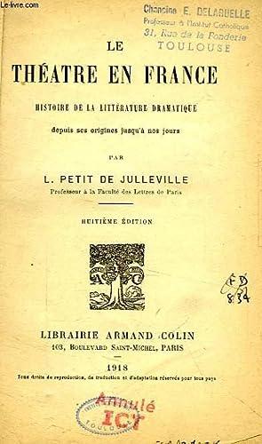 LE THEATRE EN FRANCE, HISTOIRE DE LA LITTERATURE DRAMATIQUE DEPUIS SES ORIGINES JUSQU'A NOS ...