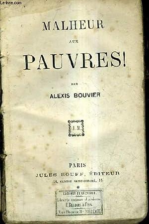 MALHEUR AUX PAUVRES !.: BOUVIER ALEXIS