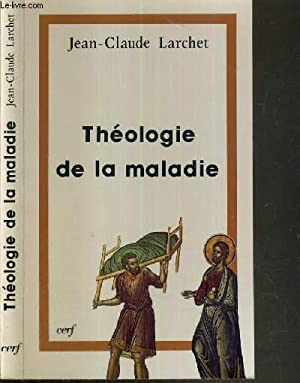 THEOLOGIE DE LA MALADIE / COLLECTION THEOLOGIES: LARCHET JEAN-CLAUDE