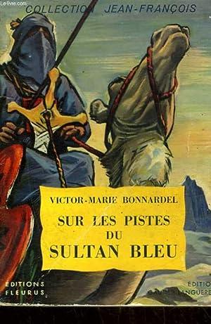 SUR LES PISTES DU SULTAN BLEU: BONNARDEL VICTOR MARIE