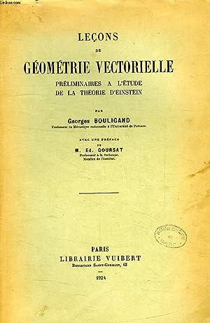 LECONS DE GEOMETRIE VECTORIELLE, PRELIMINAIRES A L'ETUDE: BOULIGAND GEORGES