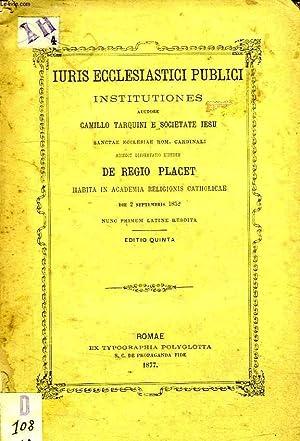 IURUS ECCLESIASTICI PUBLICI INSTITUTIONES, ACCEDIT DISSERTATIO EIUSDEM DE REGIO PLACET: TARQUINI ...