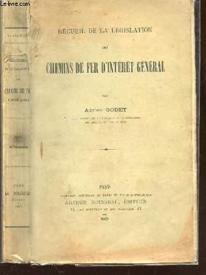 RECUEIL DE LA LEGISLATION DES CHEMINS DE FER D'INTERET GENERAL: GODET ADRIEN