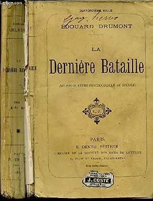 LA DERNIERE BATAILLE - Novelle etude psychologique et sociale.: DRUMONT EDOUARD