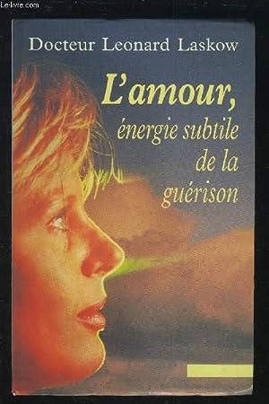 L'AMOUR, ENERGIE SUBTILE DE LA GUERISON.: LASKOW LEONARD