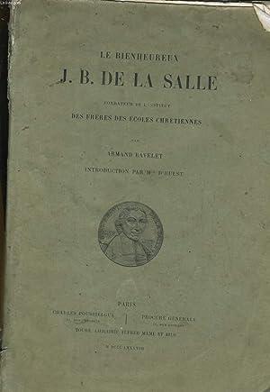 LE BIENHEUREUX J. B. DE LA SALLE, FONDATEUR DE L'INSTITUT DES FRERES DES COLES CHRETIENNES: ...