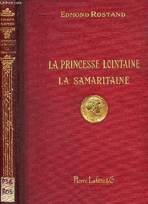 LA PRINCESSE LOINTAINE - LA SAMARITAINE: ROSTAND EDMOND