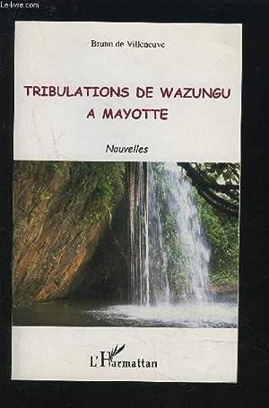 TRIBULATIONS DE WAZUNGU A MAYOTTE - NOUVELLES.: DE VILLENEUVE BRUNO (DE)
