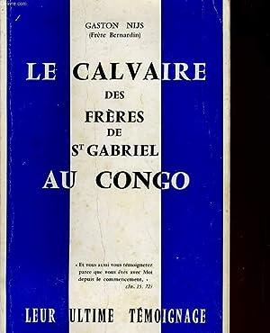 LE CALVAIRE DES FRERES DE ST GABRIEL AU CONGO. LEUR ULTIME TEMOIGNAGE: GASTON NIJS
