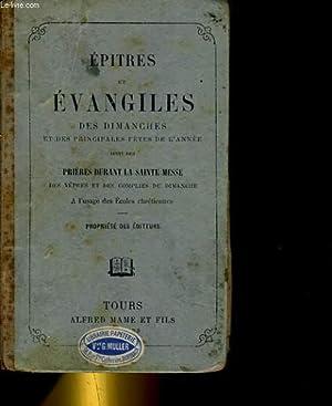 EPITRES ET EVNAGILES DES DIMANCHES ET DES PRINCIPALES FETES DE L'ANNEE SUIVIS DES PRIERES ...