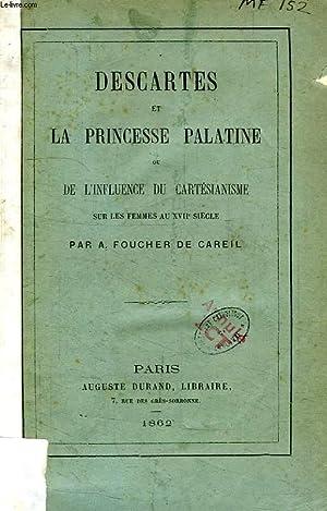 DESCARTES ET LA PRINCESSE PALATINE, OU DE L'INFLUENCE DU CARTESIANISME SUR LES FEMMES AU XVIIe...