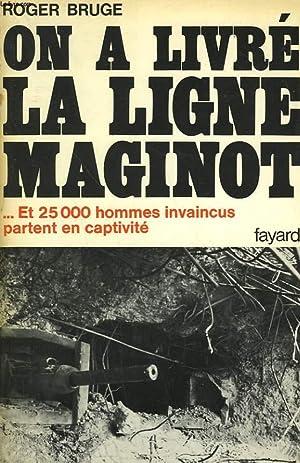 HISTOIRE DE LA LIGNE MAGINOT TOME 2 : ON A LIVRE LA LIGNE MAGINOT. ET 25 000 HOMMES INVAINCUS ...