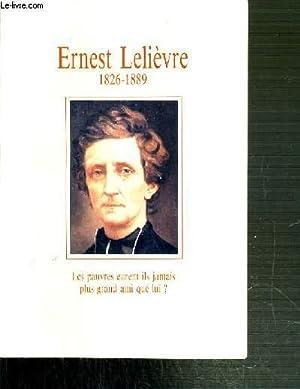 ERNEST LELIEVRE 1826-1889 - LES PAUVRES EURENT-ILS JAMAIS PLUS GRAND AMI QUE LUI ?: COLLECTIF
