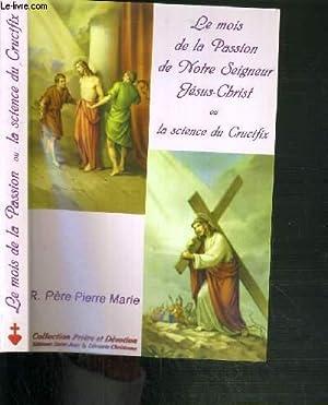 LE MOIS DE LA PASSION DE NOTRE SEIGNEUR JESUS-CHRIST OU LA SCIENCE DU CRUCIFIX / COLLECTION PRIERE ...