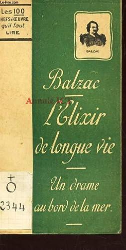 L'ELIXIR DE LONGUE VIE / UN DRAME: BALZAC