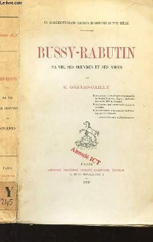 BUSSY-RABUTIN - SA VIE, SES OEUVRES ET SES AMIES / UN ACADEMICIEN GRAND SEIGNEUR ET LIBERTIN ...