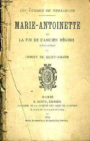 MARIE ANTOINETTE ET LA FIN DE L'ANCIEN REGIME 1781-1789 - LES FEMMES DE VERSAILLES.: IMBERT DE...