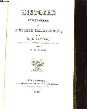 HISTOIRE UNIVERSELLE DE L'EGLISE CHRETIENNE. TOME SECOND: M. J. MATTER