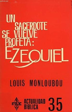 UN SACERDOTE SE VUELVE PROFETA: EZEQUIEL: MONLOUBOU L.