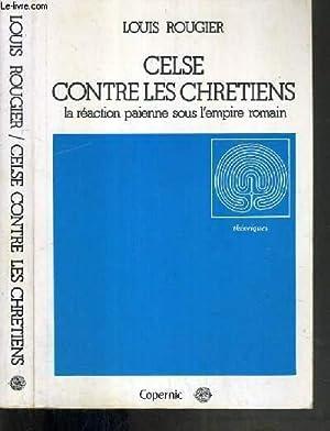 CELSE CONTRE LES CHRETIENS - LA REACTION PAIENNE SOUS L'EMPIRE ROMAIN / 2 photos ...