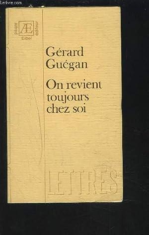 ON REVIENT TOUJOURS CHEZ SOI.: GUEGAN GERARD